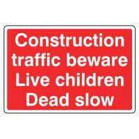 Construction traffic beware Live children Dead slow