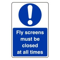 Fly screens must be closed at all times