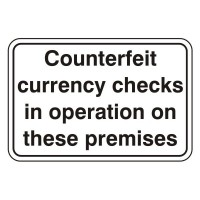 Counterfeit currency checks in operation on these premises