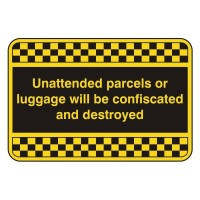 Unattended parcels or luggage will be confiscated and destroyed