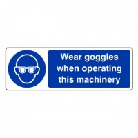Wear goggles when operating this Machinery