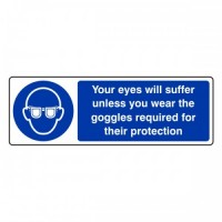 Your eyes will suffer unless you wear the goggles Required for their protection