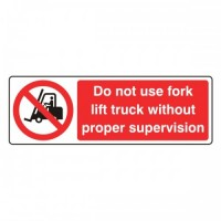 Do not use forklift truck without proper supervision