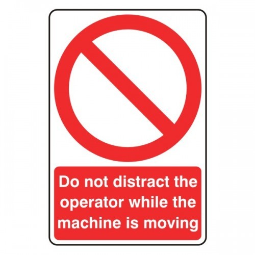 Do not distract the operator while the machine is moving