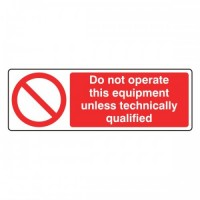 Do not operate this equipment unless technically qualified